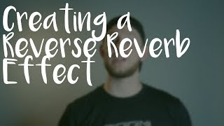 Creating A Reverse Reverb Effect