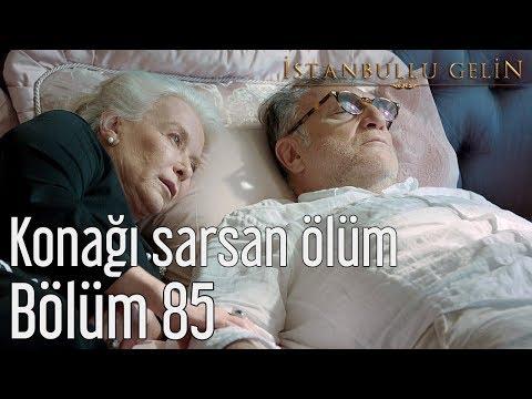 İstanbullu Gelin 85. Bölüm - Konağı Sarsan Ölüm