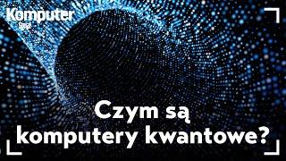 Czym są komputery kwantowe? KŚ wyjaśni