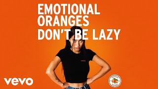 Emotional Oranges Don't Be Lazy