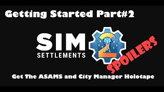 Sim Settlements Getting Started Part 2 _ Get the ASAMs and City Manager Holotape