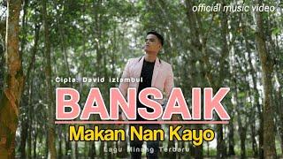 Download lagu David Iztambul Bansaik Makan Nan Kayo Mp3
