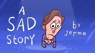 A Sad Story (JERMA ANIMATED)