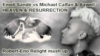 HEAVEN & RESURRECTION - Emeli Sandé vs Michael Calfan & Axwell (Robert-Eno Relight mash up)