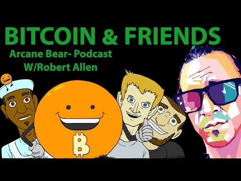 Bitcoin & Friends Podcast W/ Robert Allen & Arcane Bear