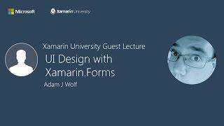 UI Design with Xamarin.Forms - Adam J Wolf - Xamarin University Guest Lecture