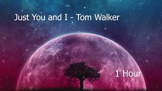 Just You And I   Tom Walker (1 Hour)