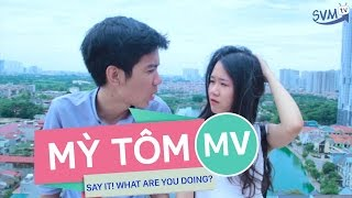 [MV] SVM Mì Tôm: Say It! What Are You Doing?
