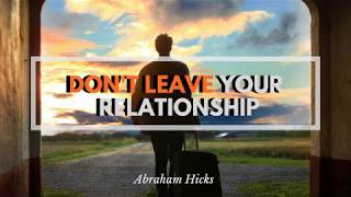 Abraham Hicks- When is the right time to move on/ divorce/ leave a relationship ?