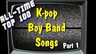 All-Time Top 100 K-pop Boy Band Songs Pt. 1 (Jase