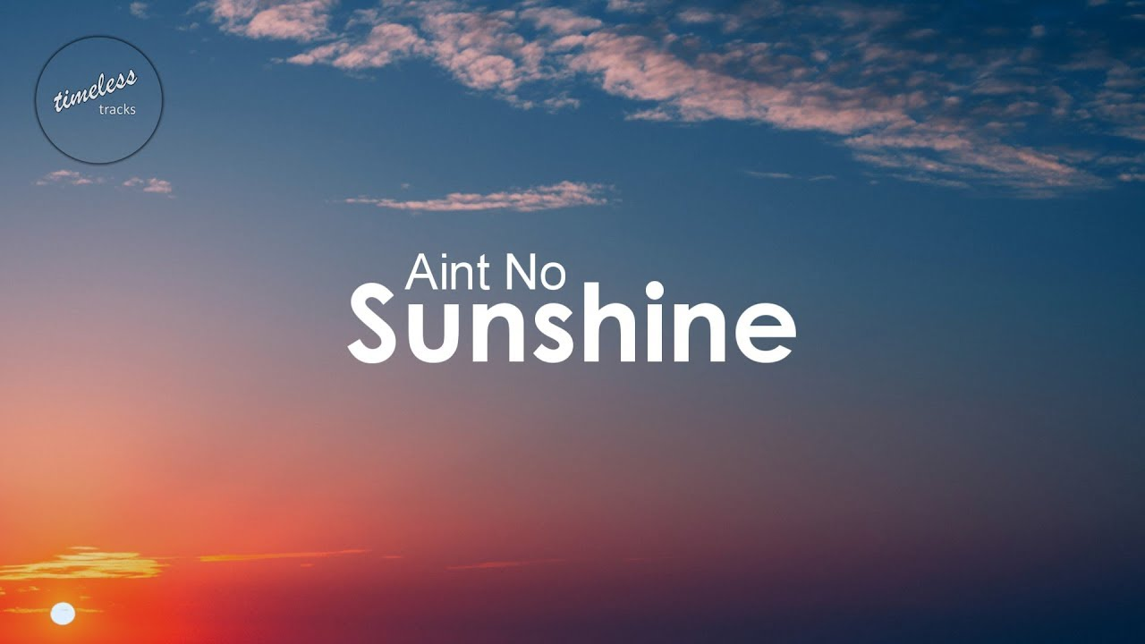 ain t no sunshine when shes gone free mp3 download
