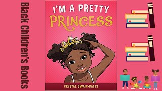 Black Children's Books (Read Aloud) | I'm A Pretty Princess by Crystal Swain-Bates