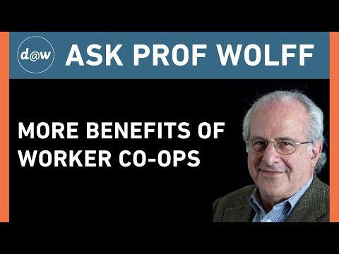 Ask Prof Wolff: More Benefits Of Worker Co-ops