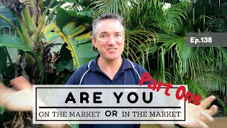 Ep138. (Part 1) - Are you ON the market or IN the market?