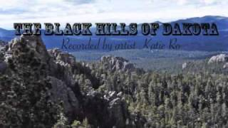 """""""Take Me Back to the Black Hills, The Black Hills of Dakota"""" recorded by Artist Katie Ro"""