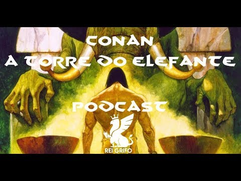 Podcast do Rei Grifo: Conan - A Torre do Elefante