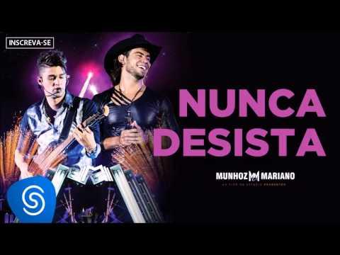 Nunca Desista - Munhoz e Mariano