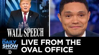 Trump's Oval Office Address: Sniffing and Scaring the S**t Out of People | The Daily Show