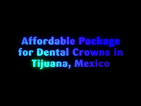 Affordable Package for Dental Crowns in Tijuana, Mexico