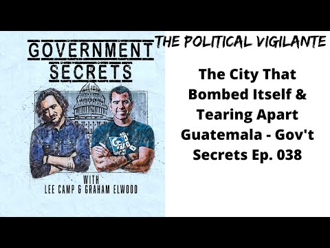 The City That Bombed Itself & Tearing Apart Guatemala - Gov't Secrets Ep.  038