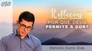 POR QUE DEUS PERMITE A DOR? - HAROLDO DUTRA DIAS