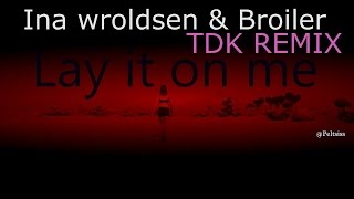 Ina Wroldsen,Broiler   Lay It On Me (TDK Remix)  LYRICS HD