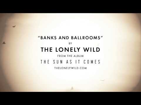 Banks and Ballrooms (Song) by The Lonely Wild