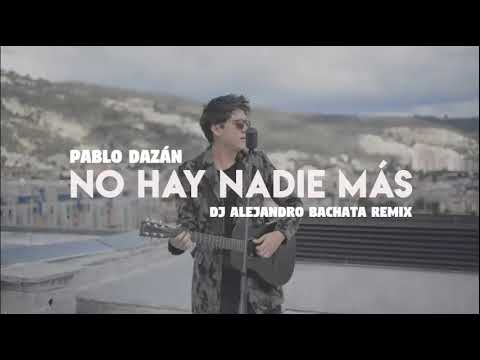 Pablo Dazán - No hay nadie mas (DJ Alejandro Bachata Remix)