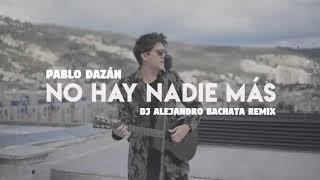 Descargar MP3 de Pablo Dazán - No hay nadie mas (DJ Alejandro Bachata Remix)