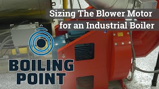 Sizing The Blower Motor for an Industrial Boiler - Boiling Point