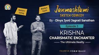 Krishna Charismatic Enchanter-The Ultimate Reality | Ep 3 | Janmashtami Special | DJJS Sketch Comedy