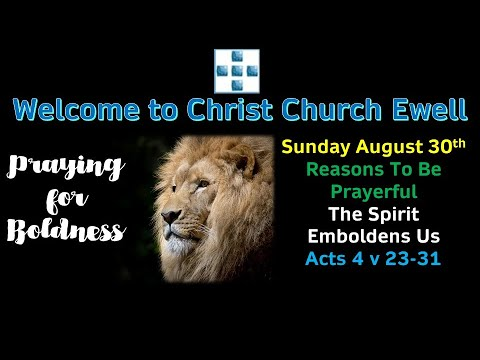 "CCE Sunday Service 30th August - 'Reasons To Be Prayerful' - ""The Spirit Emboldens Us"" Acts 4:23-31"