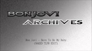 Bon Jovi - Born To Be My Baby (NAKED TLFR EDIT)