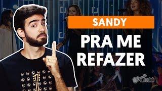 PRA ME REFAZER   Sandy (part. Anavitória) (aula Completa)   Como Tocar No Violão