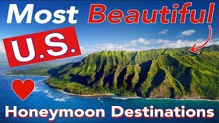 The TOP 10 Most BEAUTIFUL U.S. Honeymoon Destinations