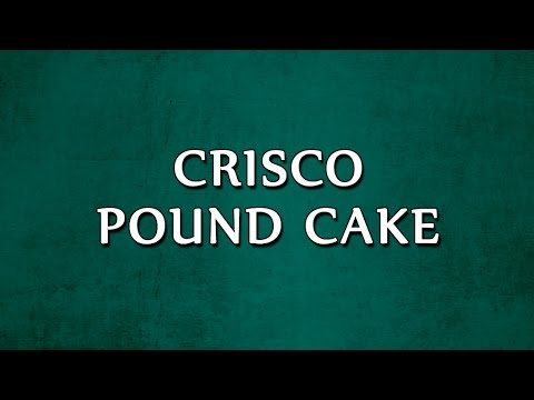 Crisco Pound Cake | RECIPES | EASY TO LEARN