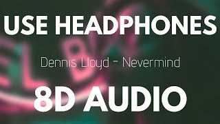 Dennis Lloyd   Nevermind (8D AUDIO)