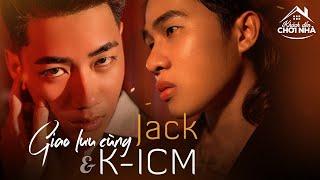 """Bộ đôi """"Sóng gió"""" Jack & K-ICM """"bóc phốt"""" nhau tại Khách đến chơi nhà 3.8.2019"""