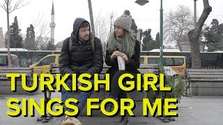 turkish girl sings for me song about uskudar  istanbul area  day 3  uskudar