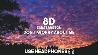 Zara Larsson   Don't Worry About Me (8D Audio)