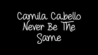 Camila Cabello   Never Be The Same Lyrics