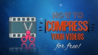Compress Your Videos for Free  [HOW TO]