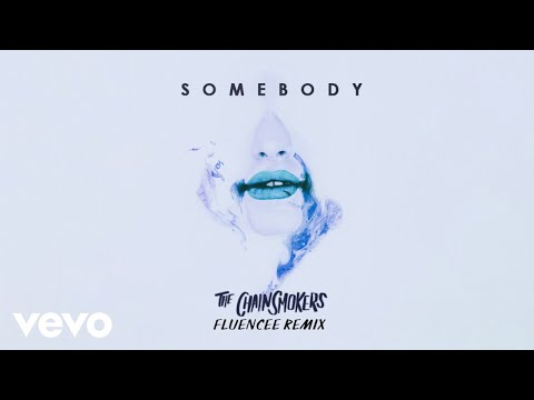 The Chainsmokers, Drew Love – Somebody (Fluencee Remix – Audio)
