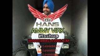 Ammy Virk || Mashup || Dj Hans ||  Remix || Non-stop Songs