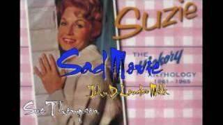 Sad Movie(Lyrics) - Sue Thompson (John D. Louder Milk )