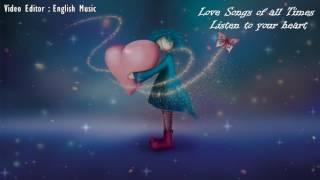 Love Songs Of All Times Listen To Your Heart