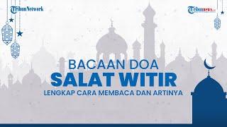 Doa setelah Salat Witir, Lengkap dengan Latin dan Terjemahan Bahasa Indonesia