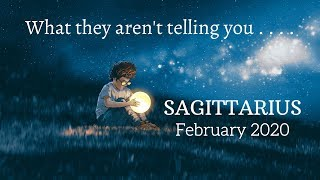 SAGITTARIUS: What They Aren't Telling You . . . February 2020