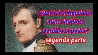 ¿Qué tal si Napoleón nunca hubiese perdido el poder? segunda parte