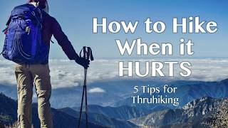How To Hike When It Hurts - 5 Tips For Long Distance Hiking/Thruhiking